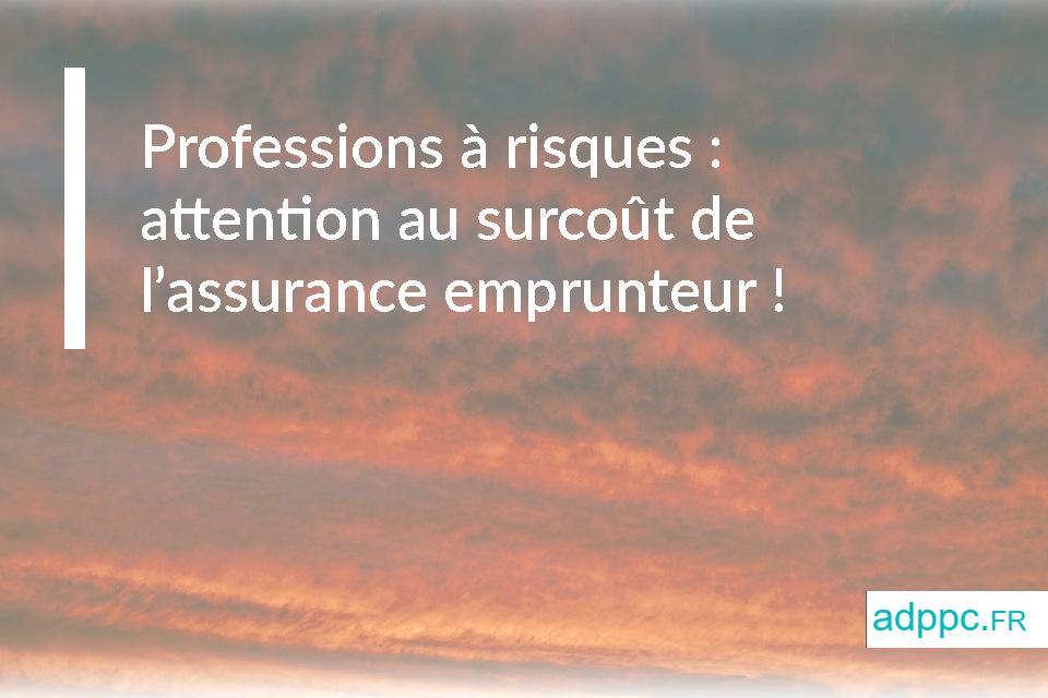 Professions à risques : attention au surcoût de l'assurance emprunteur !