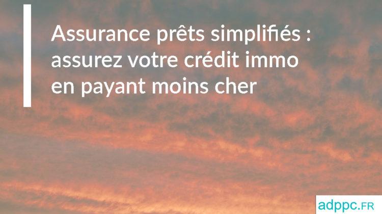 Assurance prêts simplifiés : assurez votre crédit immo en payant moins cher