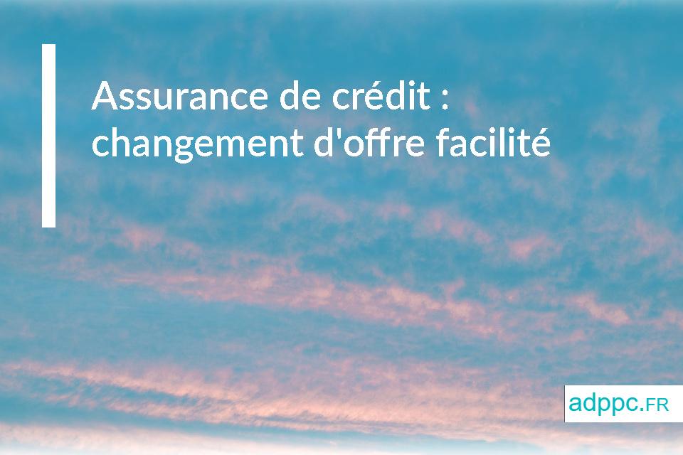 Assurance de crédit: vers un changement d'offre facilité