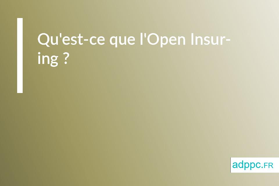 Qu'est-ce que l'Open Insuring?