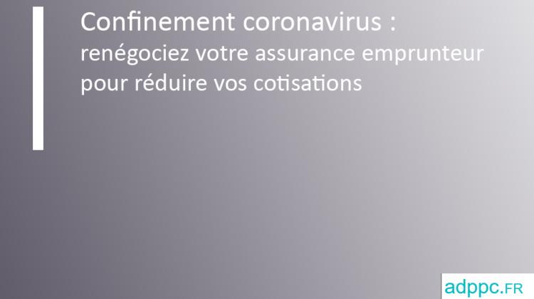 Confinement coronavirus: renégociez votre assurance emprunteur pour réduire vos cotisations