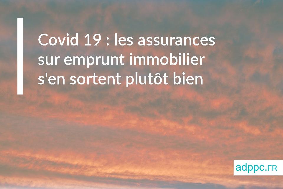 Covid 19: les assurances sur emprunt immobilier s'en sortent plutôt bien