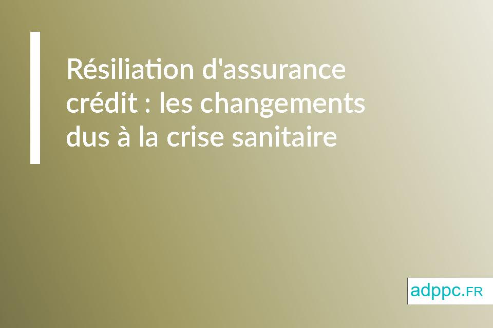 Résiliation d'assurance crédit: les changements dus à la crise sanitaire