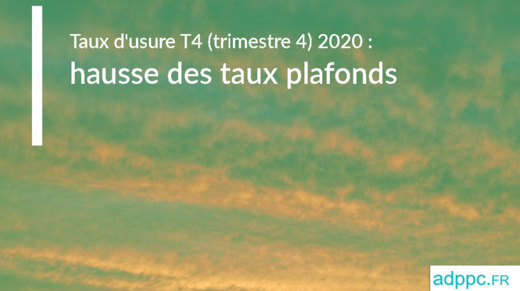 Taux d'usure T4 (trimestre 4) 2020 : hausse des taux plafonds