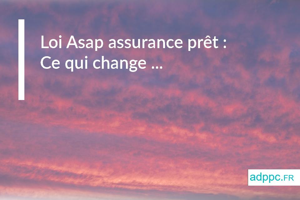 Loi Asap: ce qui change pour votre assurance de prêt