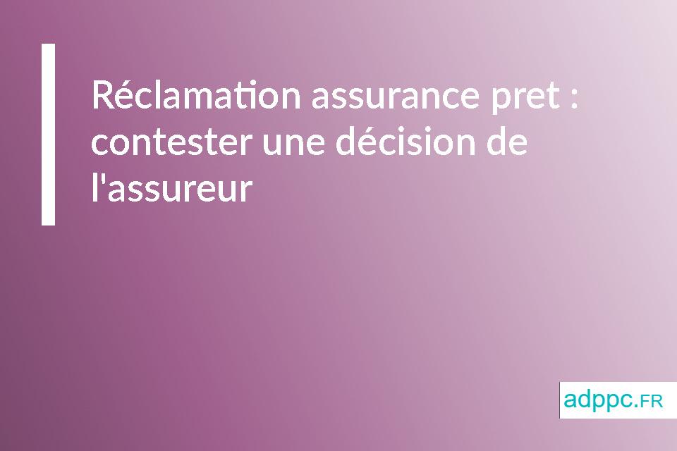 Réclamation assurance pret: contester une décision de l'assureur