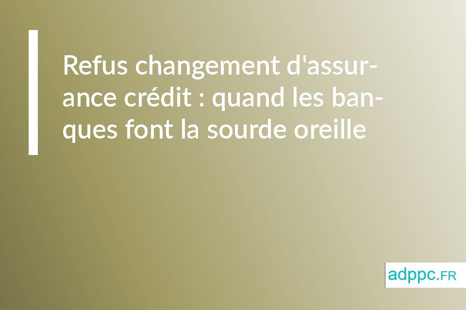 Refus changement d'assurance crédit