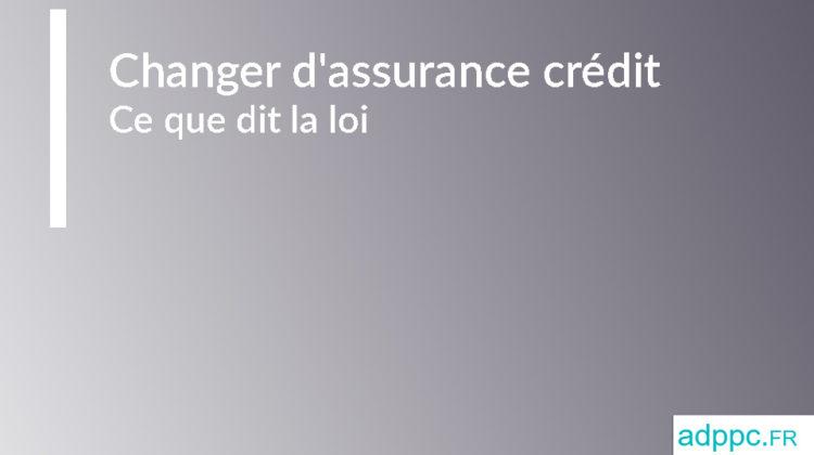 Changer d'assurance crédit: ce que dit la loi
