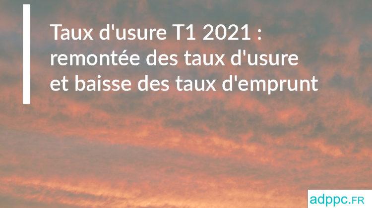 Taux d'usure T1 2021 : remontée des taux d'usure et baisse des taux d'emprunt