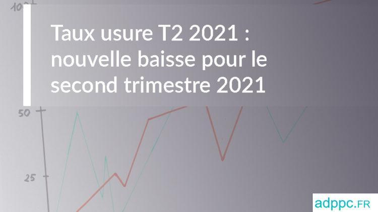 Taux usure T2 2021 : nouvelle baisse pour le second trimestre 2021