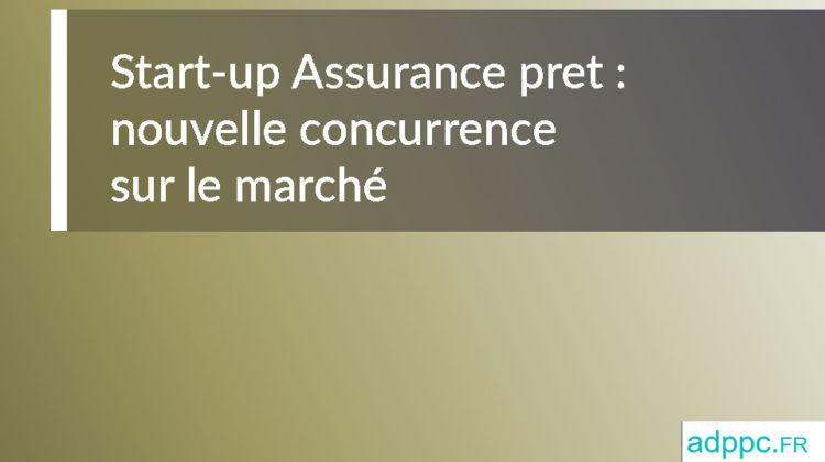 Start-up Assurance pret: une nouvelle concurrence sur le marché de l'assurance emprunteur