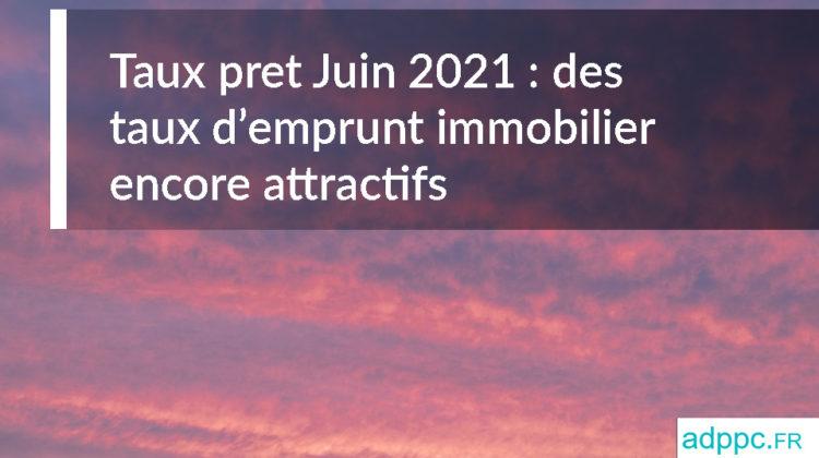 Taux pret Juin 2021