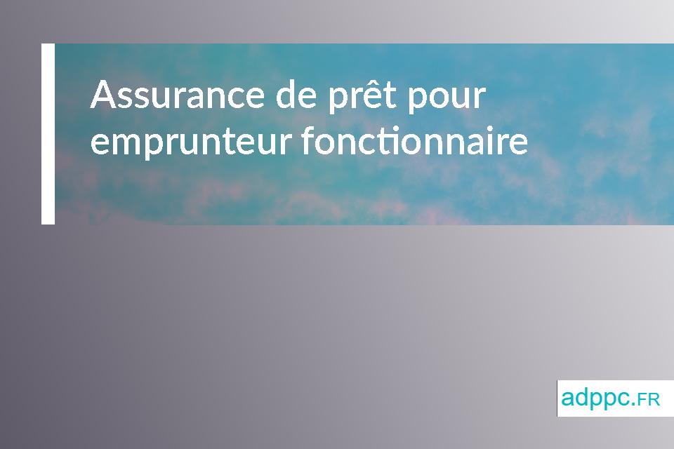 assurance pret immobilier fonctionnaire